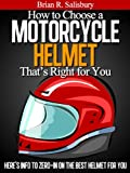How to Choose a Motorcycle Helmet That's Right for You (Motorcycles, Motorcycling and Motorcycle gear Book 1)