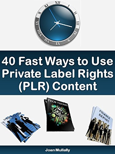 40 Fast Ways to Use Private Label Rights (PLR) Content: Basics for ...