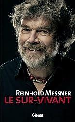 Reinhold Messner : le sur-vivant