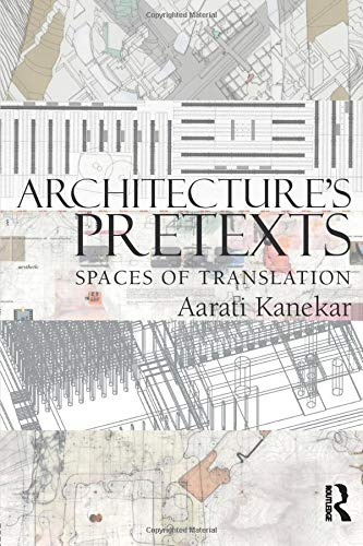 Architecture's Pretexts: Spaces of Translation -