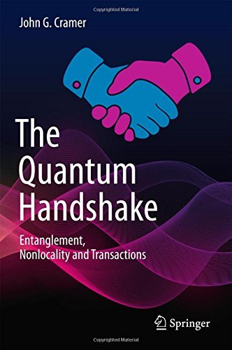 The Quantum Handshake: Entanglement, Nonlocality and Transactions by John G Cramer (2016-01-10)