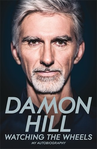 Watching the Wheels: My Autobiography por Damon Hill