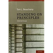 Standing on Principles: Collected Essays by Tom L. Beauchamp (27-May-2010) Hardcover