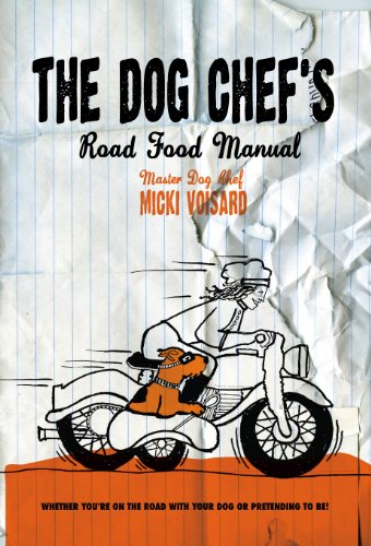 The Dog Chef's Road Food Manual - Whether You're Traveling With Your Dog Or Pretending To Be! (English Edition) -