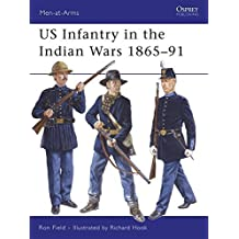 US Infantry in the Indian Wars 1865-91 (Men-at-Arms) by Ron Field (2007-04-24)