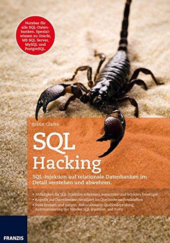 SQL Hacking: SQL-Injektion auf relationale Datenbanken im Detail verstehen und abwehren. -
