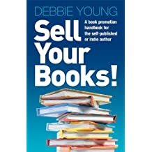 Sell Your Books!: A Book Promotion Handbook for the Self-Published or Indie Author: Book marketing for the self-publishing author