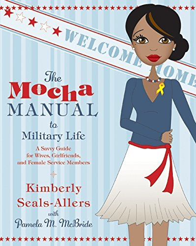 The Mocha Manual to Military Life: A Savvy Guide for Wives, Girlfriends, and Female Service Members (Mocha Manuals)
