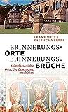 Erinnerungsorte - Erinnerungsbrüche - Mittelalterliche Orte, die Geschichte mach(t)en