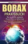 Borax: Praxisbuch - Das verschollen geglaubte Powermineral als Geheimtipp! Gegen Arthrose, Arthritis, Osteoporose & zur...