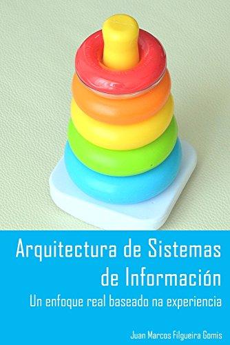 Arquitectura de Sistemas de Información: Un enfoque real baseado na experiencia (Galician Edition) por Juan Marcos Filgueira