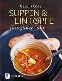 : Suppen & Eintöpfe fürs ganze Jahr