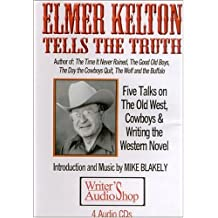 Elmer Kelton Tells the Truth (4 Audio CDs): Five Talks on the Old West, Cowboys & Writing the Western Novel