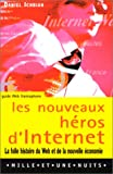 Les nouveaux héros d'Internet - La folle histoire du Web et de la nouvelle économie
