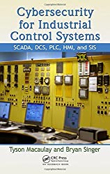 Cybersecurity for Industrial Control Systems: SCADA, DCS, PLC, HMI, and SIS-