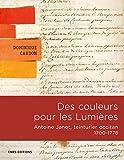 Des Couleurs pour les Lumières. Antoine Janot, teinturier occitan 1700-1778