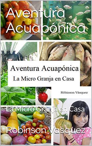 Aventura Acuapónica: La Micro Granja en Casa (Spanish Edition)