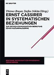 Ernst Cassirer in systematischen Beziehungen: Zur kritisch-kommunikativen Bedeutung seiner Kulturphilosophie (Deutsche Zeitschrift für Philosophie / Sonderbände, Band 40)