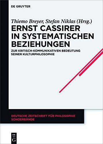 Ernst Cassirer in systematischen Beziehungen: Zur kritisch-kommunikativen Bedeutung seiner Kulturphilosophie (Deutsche Zeitschrift für Philosophie / Sonderbände)