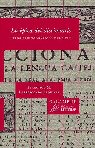La épica del diccionario. Hitos lexicográficos del XVIII por Francisco M. Carriscondo Esquivel