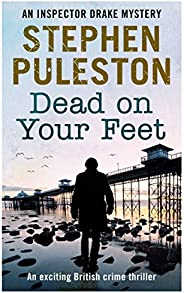 Dead on Your Feet: An exciting British crime thriller (Detective Inspector Drake Book 4) (English Edition)