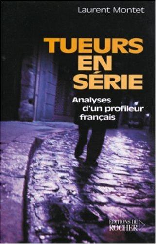 Tueurs en série : Analyses d'un profileur français par Laurent Montet