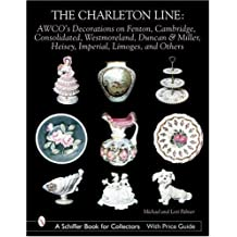 The Charleton Line: Decoration on Glass And Porcelain from Fenton, Cambridge, Consolidated, Westmoreland, Duncan & Miller, Heisey, Imperial, Limoges, ... Book for Collectors with Price Guide) by Palmer, Michael, Palmer, Lori (2002) Hardcover