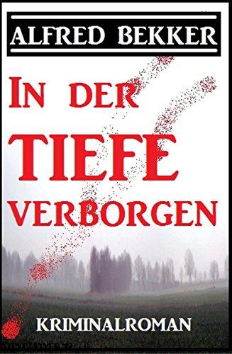 Alfred Bekker Kriminalroman: In der Tiefe verborgen (German Edition)