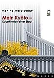 Mein Kyoto - Koordinaten einer Stadt - Monika Marutschke