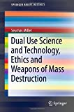 Dual Use Science and Technology, Ethics and Weapons of Mass Destruction (SpringerBriefs in Ethics)