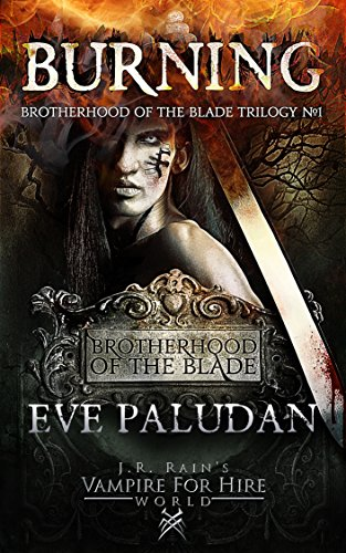 J.R. Rain's Vampire for Hire World: Burning (Brotherhood of the Blade Trilogy Book 1) by [Paludan, Eve]