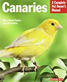 Canaries: A Complete Pet Owner's Manual (Pet Owner's Manuals)