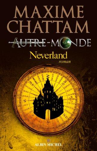 Autre-monde - tome 6 : Neverland par Maxime Chattam