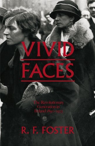 By R F Foster Vivid Faces: The Revolutionary Generation in Ireland, 1890-1923 [Hardcover]