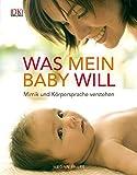 Was mein Baby will: Mimik und Körpersprache verstehen
