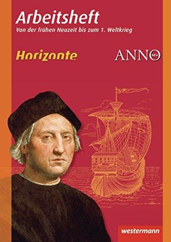 Horizonte / ANNO / Arbeitshefte - Ausgabe 2010: Horizonte / ANNO - Arbeitshefte: Arbeitsheft 3: Frühe Neuzeit bis 1. Weltkrieg