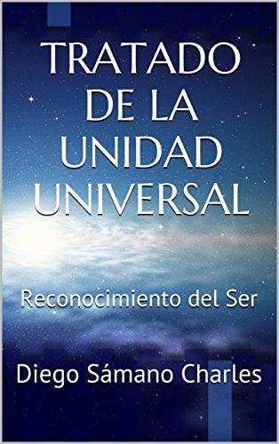 TRATADO DE LA UNIDAD UNIVERSAL: Reconocimiento del Ser