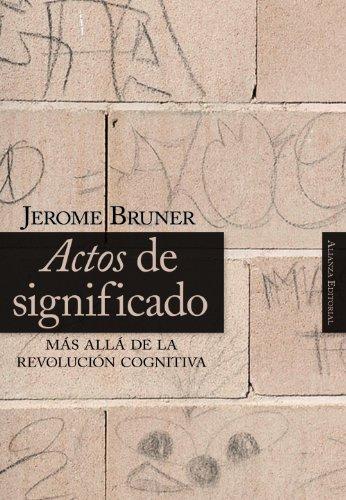 Actos de significado: Más allá de la revolución cognitiva (Alianza Ensayo) por Jerome S. Bruner