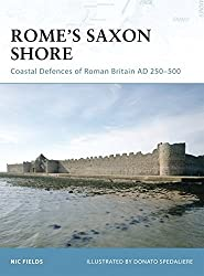 Rome's Saxon Shore: Coastal Defences of Roman Britain AD 250-500 (Fortress) by Nic Fields (2006-12-10)