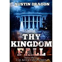 Thy Kingdom Fall (After Eden Series, Book 1): The Genesis of World War III