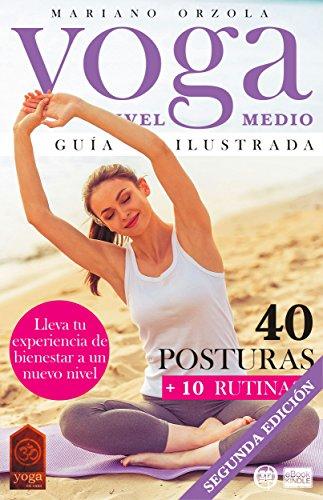 YOGA NIVEL MEDIO - GUÍA ILUSTRADA: 40 Posturas + 10 Rutinas (Colección YOGA EN CASA nº 3)
