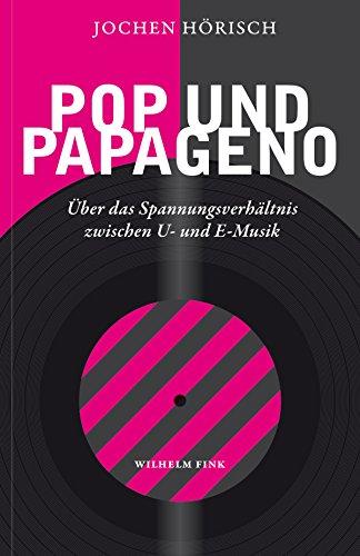 Pop und Papageno: Über das Spannungsverhältnis zwischen U- und E-Musik