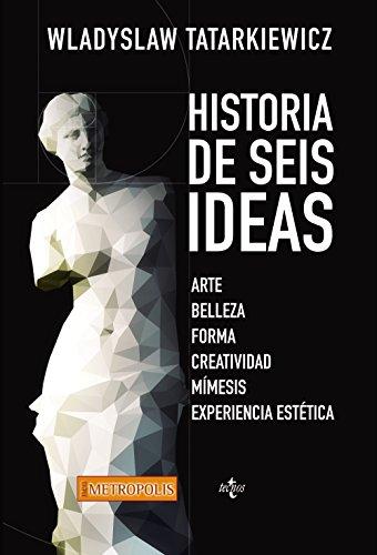 Historia de seis ideas: Arte, belleza, forma, creatividad, mímesis, experiencia estética por Wladislaw Tatarkiewicz