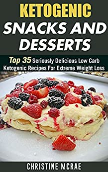 Ketogenic Diet: Ketogenic Snacks and Desserts: Top 35 ...