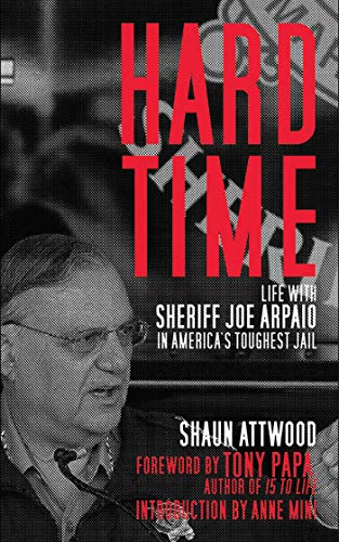 Hard Time: Life With Sheriff Joe Arpaio in America's Toughest Jail por Shaun Attwood