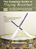 The Complete Guide to Playing Brushes: Brush Skills for Playing Jazz and Pop Music, Book & Dvd