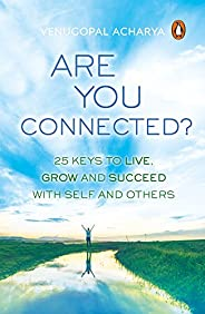 Are You Connected?: 25 keys to live, grow and succeed with self and others