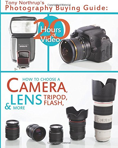 Tony Northrup's Photography Buying Guide: How to Choose a Camera, Lens, Tripod, Flash, & More: Volume 2 (Tony Northrup's Photography Books)