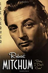 Robert Mitchum: Baby I Don't Care by Lee Server (2001-03-20)