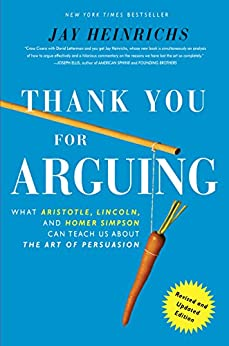 Thank You For Arguing, Revised and Updated Edition: What Aristotle, Lincoln, And Homer Simpson Can Teach Us About the Art of Persuasion by [Heinrichs, Jay]